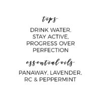 Tips for a healthy body: drink water, stay active, progress over perfection. Essential oils to use for body support: PanAway, Lavender, RC, and Peppermint.